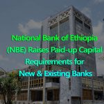 Paid-up capital Requirement for banks in Ethiopia raised from 500mln birr to 5bln birr